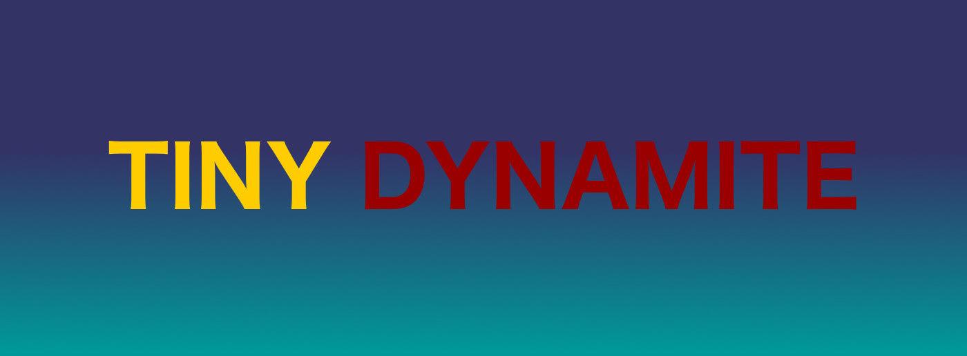 Tiny Dynamite